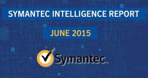 Symantec Intelligence Report - June 2015