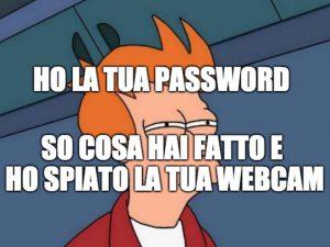 Ricatto via mail con password e minaccia di divulgare il filmato della webcam